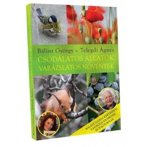 Könyv - Telegdi Ágnes, Bálint György: Csodálatos állatok, varázslatos növények